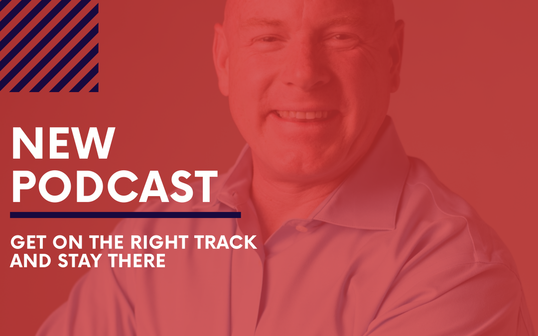 Episode #7 – Get on the Right Track & Stay There