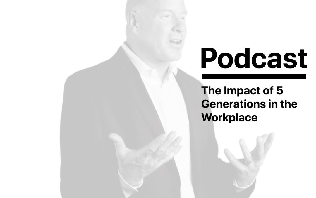 Episode #3 – The Impact of 5 Generations in the Workplace
