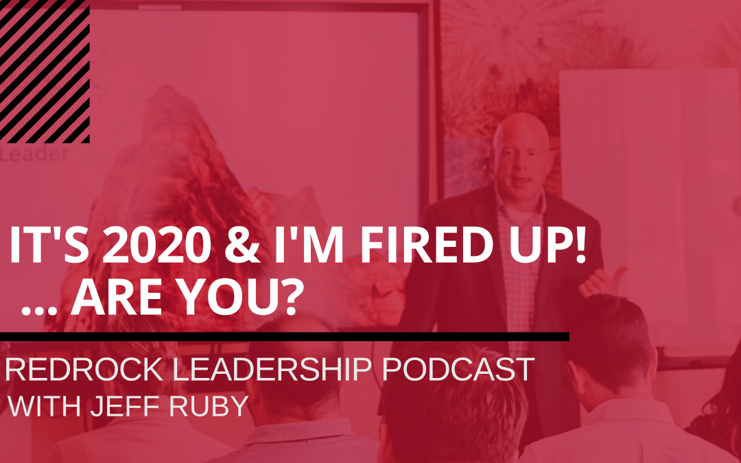 Episode #16 – It's 2020 & I'm Fired Up …Are You?