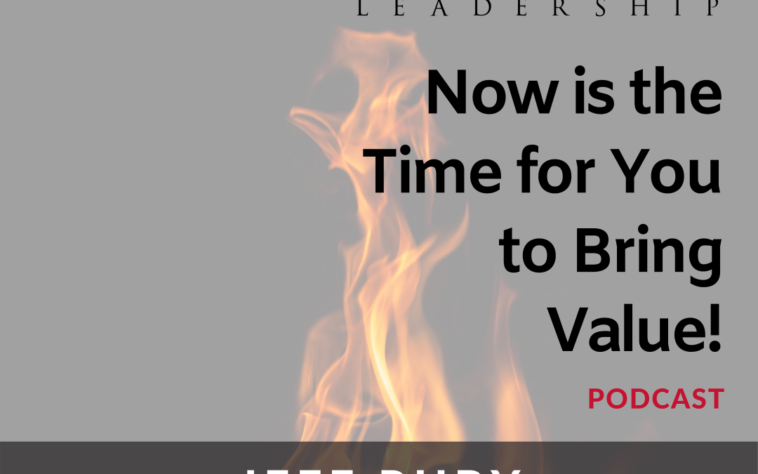 Episode #19 – Now is the Time for You to Bring Value!