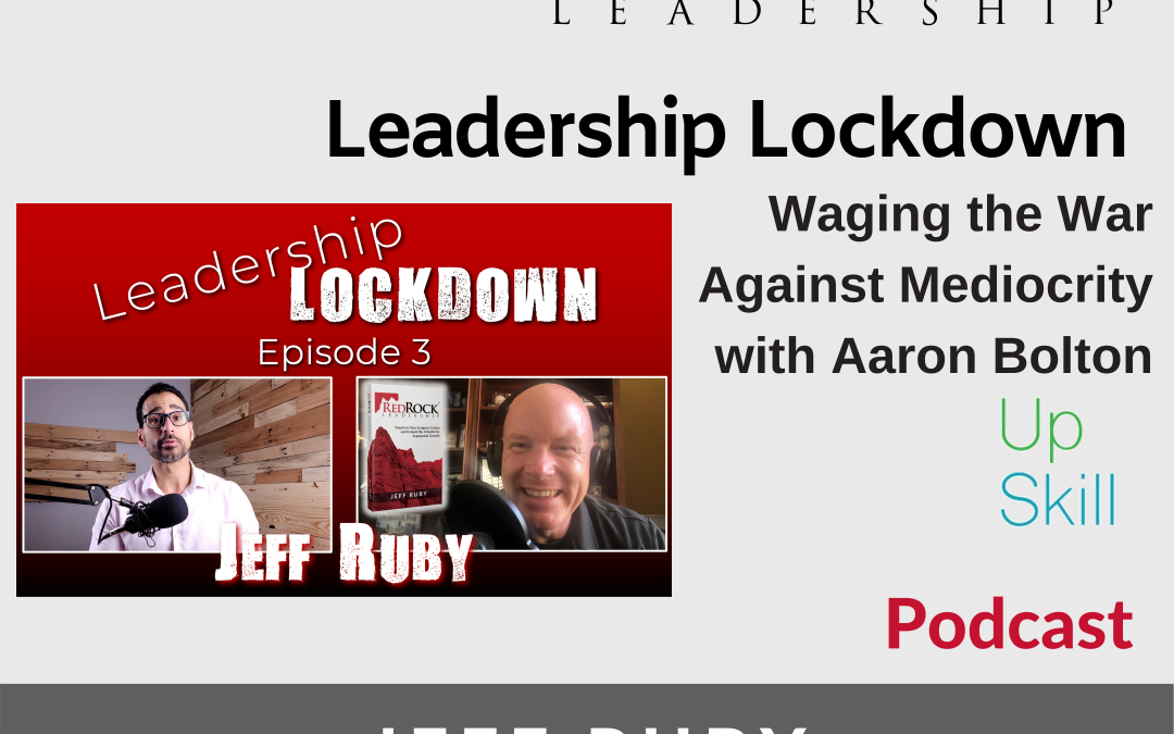 Episode #23 – Leadership Lockdown – Waging the War Against Mediocrity