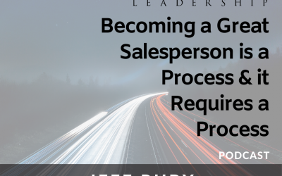 Episode #21 – Becoming a Great Salesperson is a Process and it Requires a Process